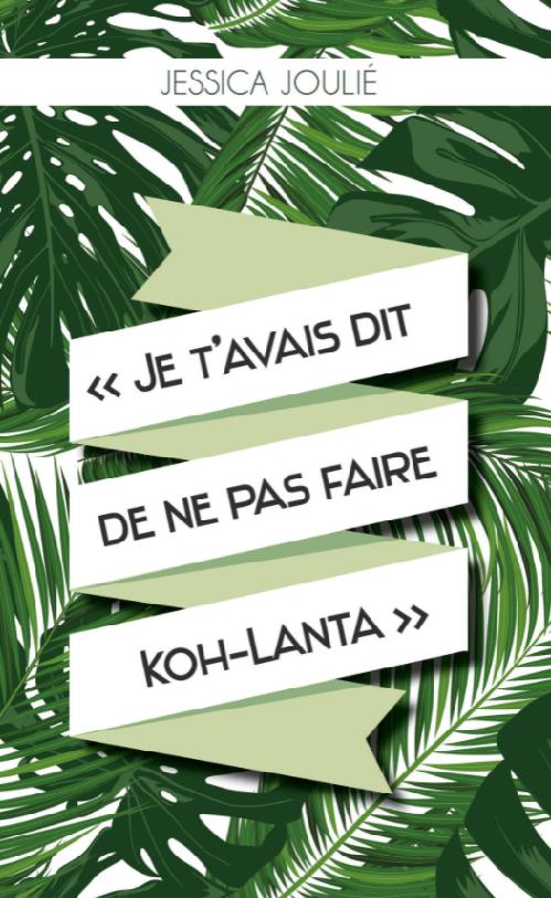 Couverture d'ouvrage: Jessica Joulié - Je t'avais dit de ne pas faire Koh Lanta